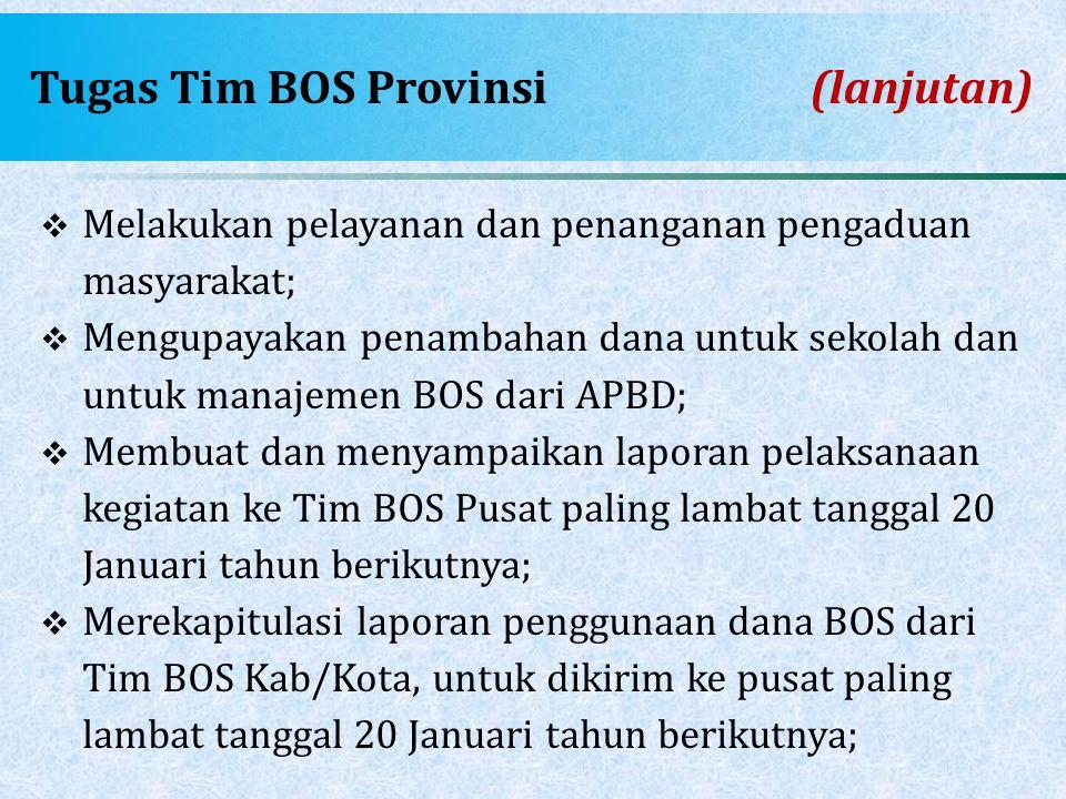 Tugas Tim BOS Provinsi(lanjutan)  Melakukan pelayanan dan penanganan pengaduan masyarakat;  Mengupayakan penambahan dana untuk sekolah dan untuk man