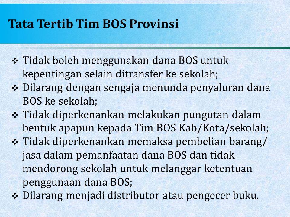 Tata Tertib Tim BOS Provinsi  Tidak boleh menggunakan dana BOS untuk kepentingan selain ditransfer ke sekolah;  Dilarang dengan sengaja menunda peny