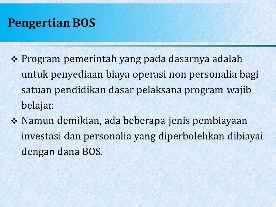 Pengertian BOS  Program pemerintah yang pada dasarnya adalah untuk penyediaan biaya operasi non personalia bagi satuan pendidikan dasar pelaksana pro