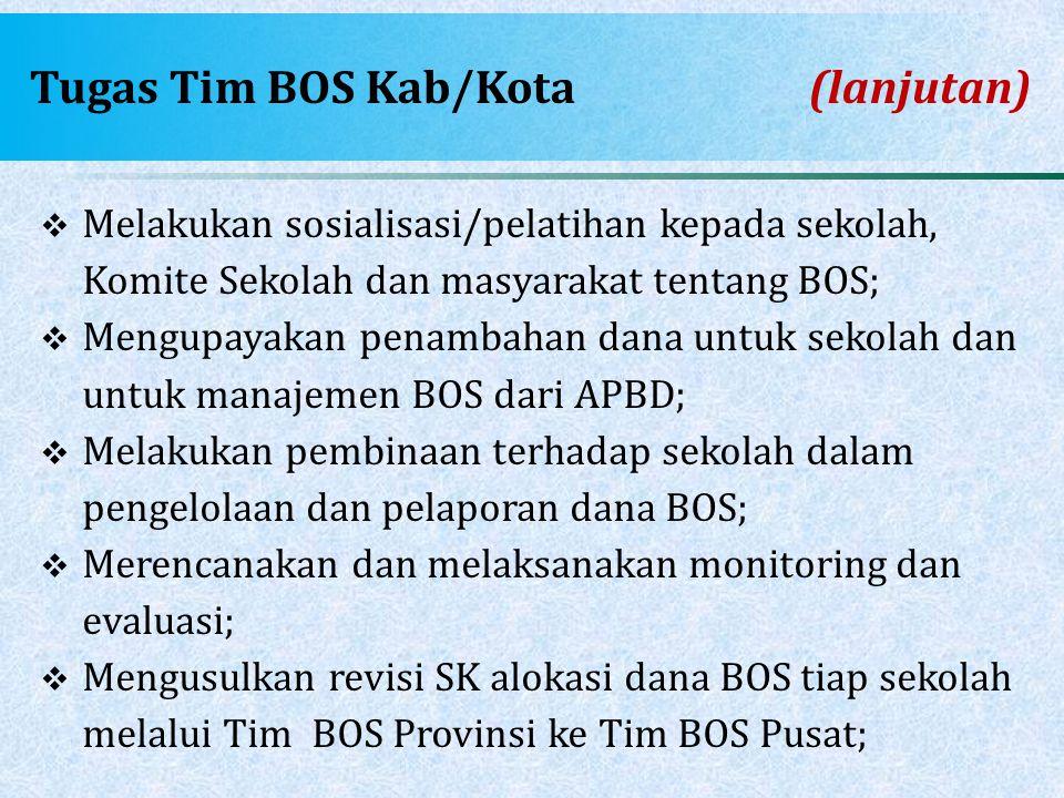 Tugas Tim BOS Kab/Kota(lanjutan)  Melakukan sosialisasi/pelatihan kepada sekolah, Komite Sekolah dan masyarakat tentang BOS;  Mengupayakan penambaha