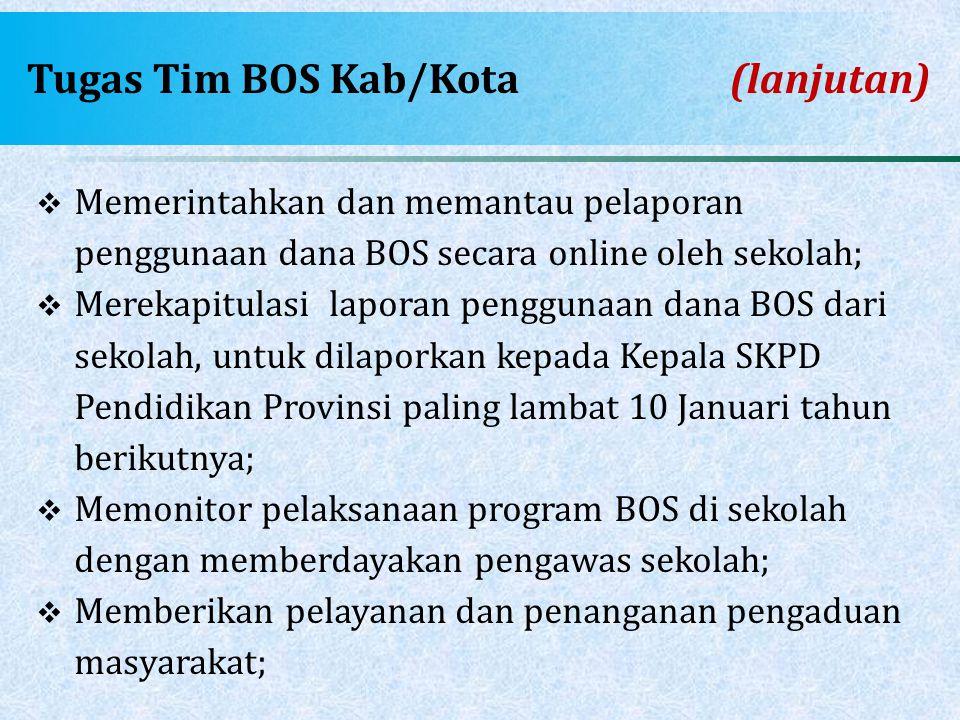 Tugas Tim BOS Kab/Kota(lanjutan)  Memerintahkan dan memantau pelaporan penggunaan dana BOS secara online oleh sekolah;  Merekapitulasi laporan pengg