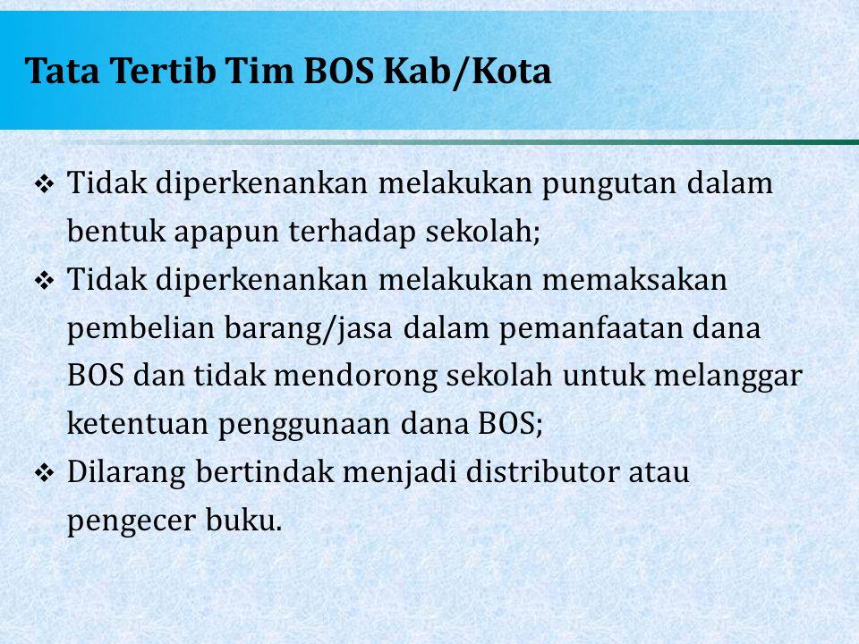Tata Tertib Tim BOS Kab/Kota  Tidak diperkenankan melakukan pungutan dalam bentuk apapun terhadap sekolah;  Tidak diperkenankan melakukan memaksakan