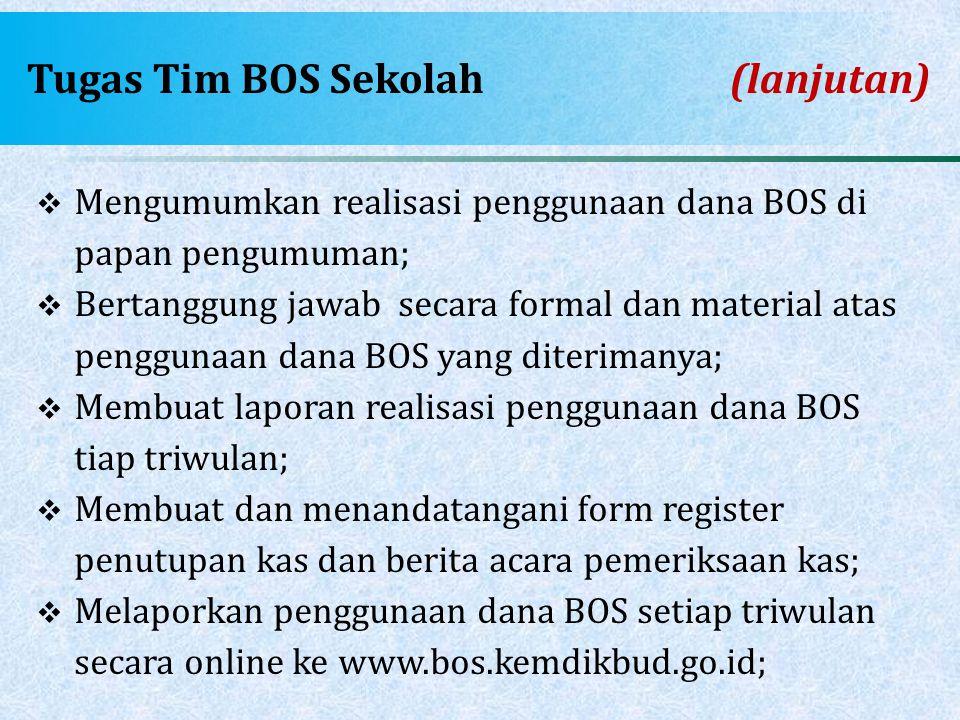Tugas Tim BOS Sekolah(lanjutan)  Mengumumkan realisasi penggunaan dana BOS di papan pengumuman;  Bertanggung jawab secara formal dan material atas p