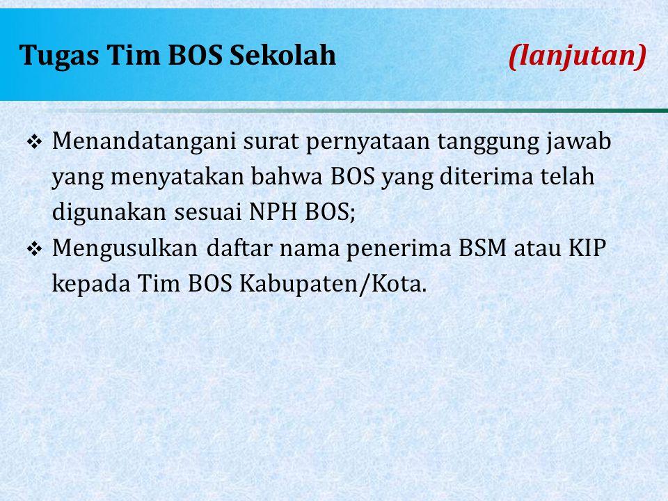 Tugas Tim BOS Sekolah(lanjutan)  Menandatangani surat pernyataan tanggung jawab yang menyatakan bahwa BOS yang diterima telah digunakan sesuai NPH BO