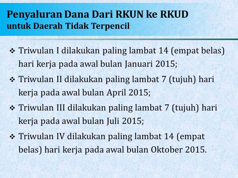 Penyaluran Dana Dari RKUN ke RKUD untuk Daerah Tidak Terpencil  Triwulan I dilakukan paling lambat 14 (empat belas) hari kerja pada awal bulan Januar