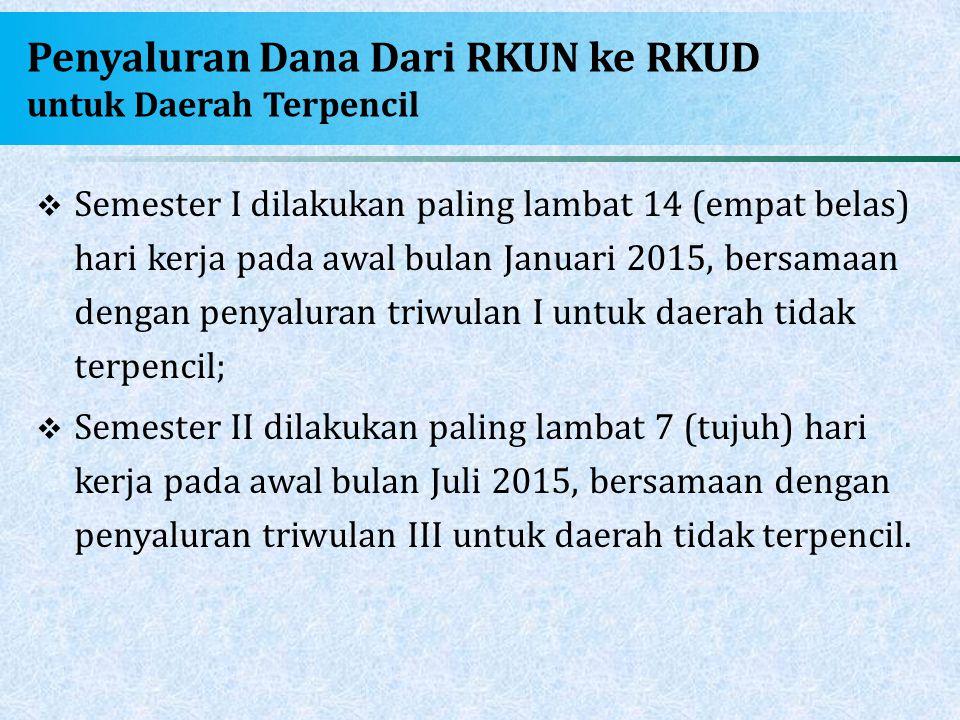 Penyaluran Dana Dari RKUN ke RKUD untuk Daerah Terpencil  Semester I dilakukan paling lambat 14 (empat belas) hari kerja pada awal bulan Januari 2015