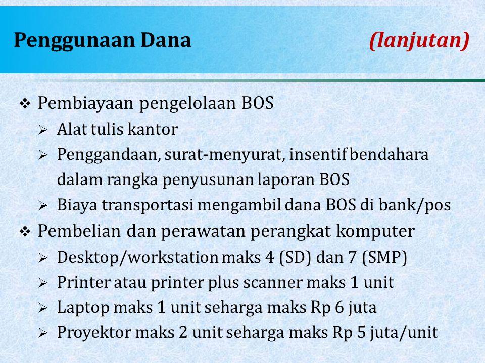 Penggunaan Dana (lanjutan)  Pembiayaan pengelolaan BOS  Alat tulis kantor  Penggandaan, surat-menyurat, insentif bendahara dalam rangka penyusunan