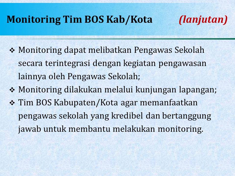 Monitoring Tim BOS Kab/Kota (lanjutan)  Monitoring dapat melibatkan Pengawas Sekolah secara terintegrasi dengan kegiatan pengawasan lainnya oleh Peng