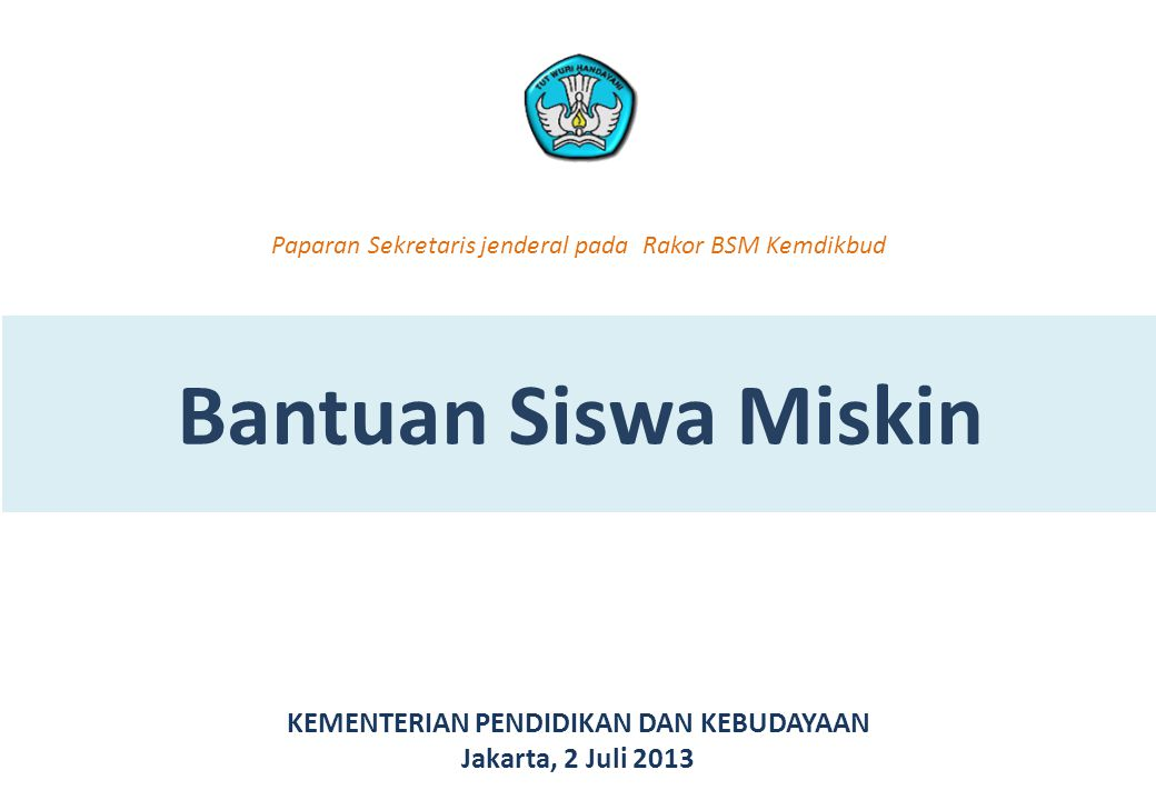 Bantuan Siswa Miskin (BSM) Perkembangan Sasaran BSM 2008 - 2013 Syarat penerima BSM: Orangtua siswa terdaftar sebagai Peserta Program Keluarga Harapan.