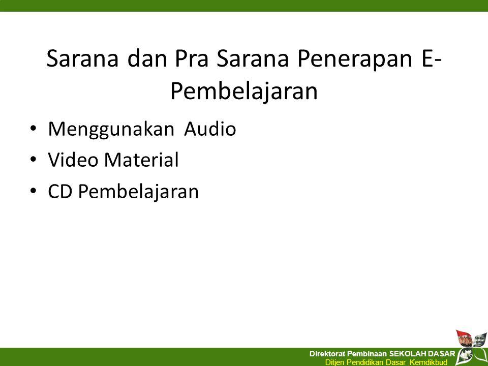 Direktorat Pembinaan SEKOLAH DASAR Ditjen Pendidikan Dasar Kemdikbud Sarana dan Pra Sarana Penerapan E- Pembelajaran Menggunakan Audio Video Material