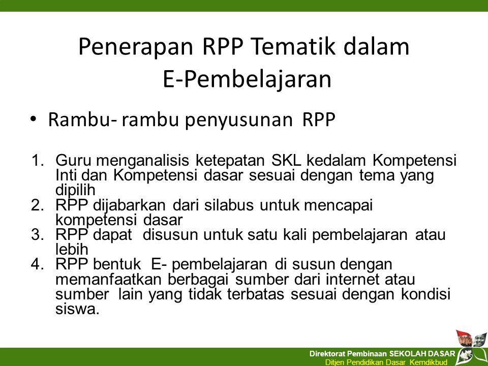Direktorat Pembinaan SEKOLAH DASAR Ditjen Pendidikan Dasar Kemdikbud Penerapan RPP Tematik dalam E-Pembelajaran Rambu- rambu penyusunan RPP 1. Guru me