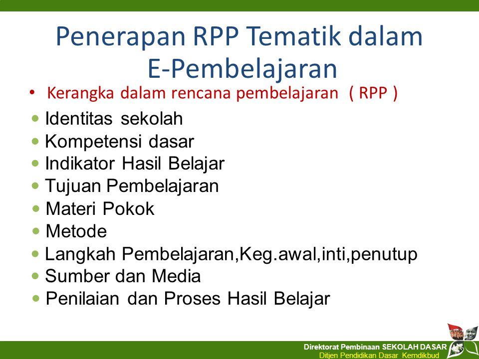 Direktorat Pembinaan SEKOLAH DASAR Ditjen Pendidikan Dasar Kemdikbud Kerangka dalam rencana pembelajaran ( RPP ) Penerapan RPP Tematik dalam E-Pembela
