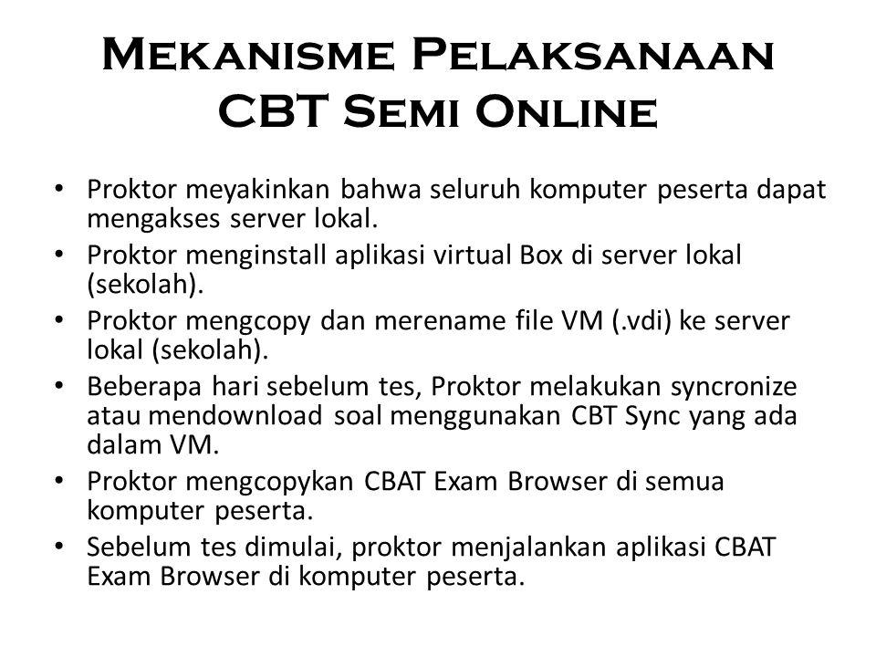 Mekanisme Pelaksanaan CBT Semi Online Proktor meyakinkan bahwa seluruh komputer peserta dapat mengakses server lokal. Proktor menginstall aplikasi vir