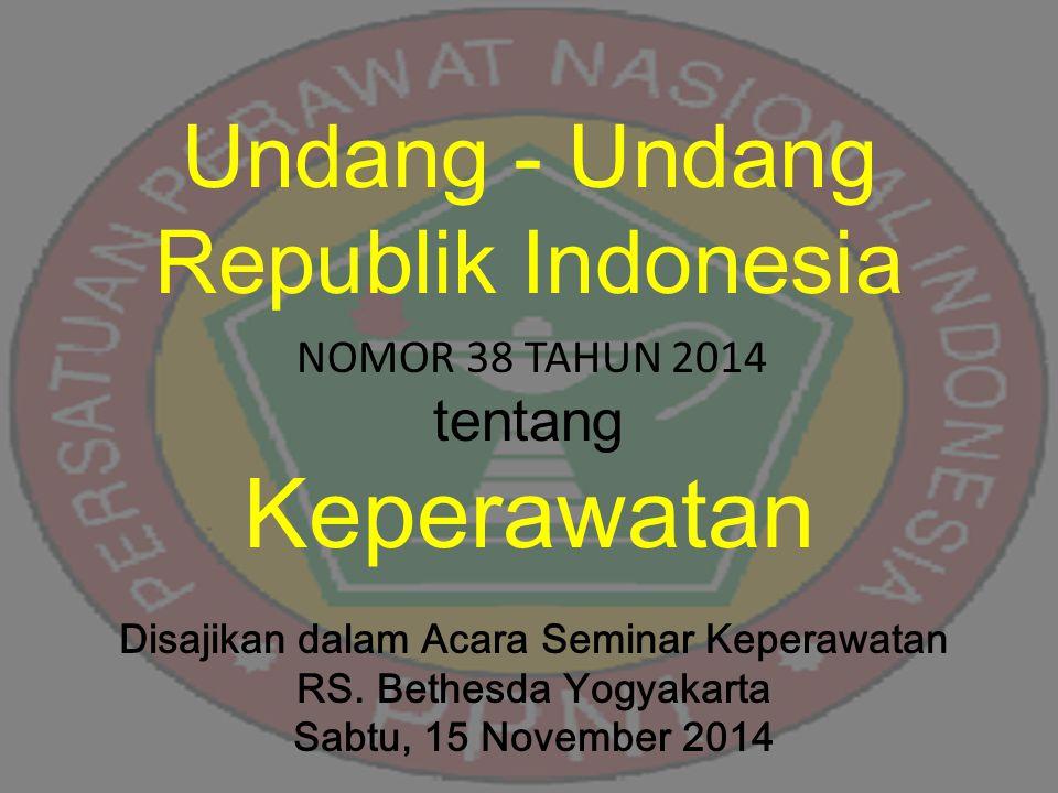 Undang - Undang Republik Indonesia NOMOR 38 TAHUN 2014 tentang Keperawatan Disajikan dalam Acara Seminar Keperawatan RS.