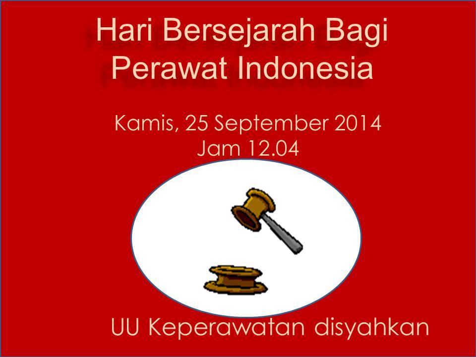 Hari Bersejarah Bagi Perawat Indonesia Kamis, 25 September 2014 Jam 12.04 UU Keperawatan disyahkan