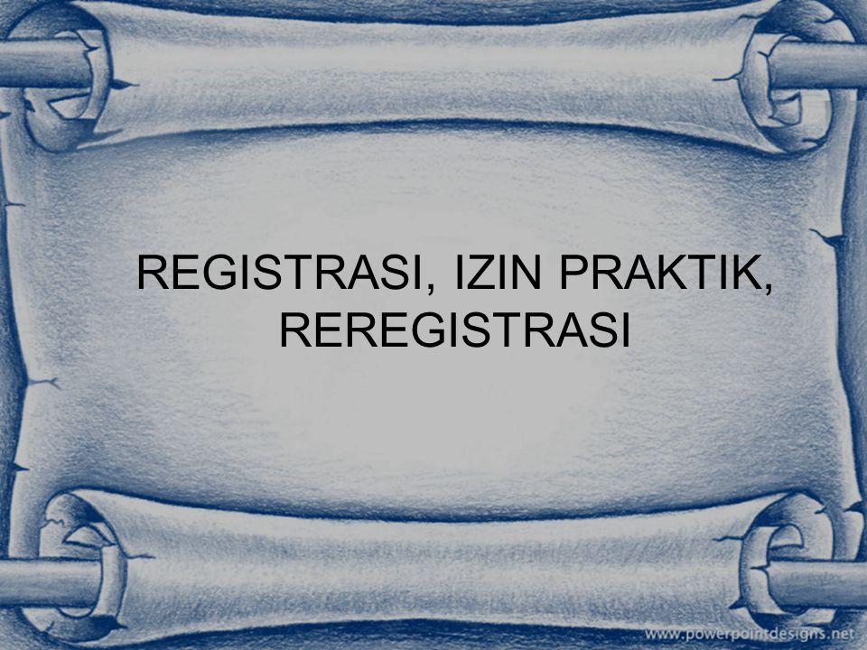 REGISTRASI, IZIN PRAKTIK, REREGISTRASI