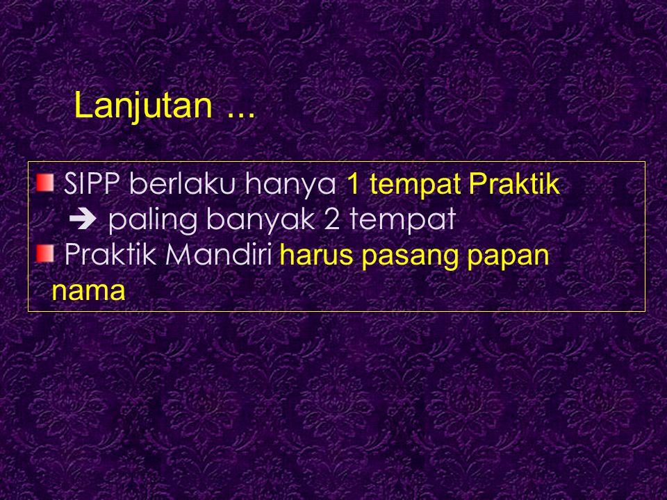 SIPP berlaku hanya 1 tempat Praktik  paling banyak 2 tempat Praktik Mandiri harus pasang papan nama Lanjutan...