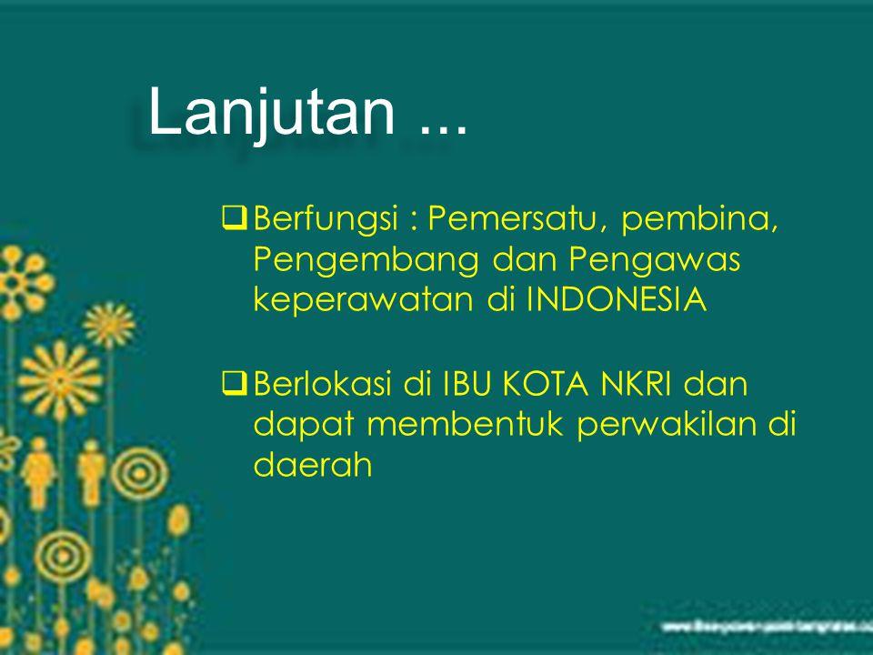  Berfungsi : Pemersatu, pembina, Pengembang dan Pengawas keperawatan di INDONESIA  Berlokasi di IBU KOTA NKRI dan dapat membentuk perwakilan di daerah Lanjutan...