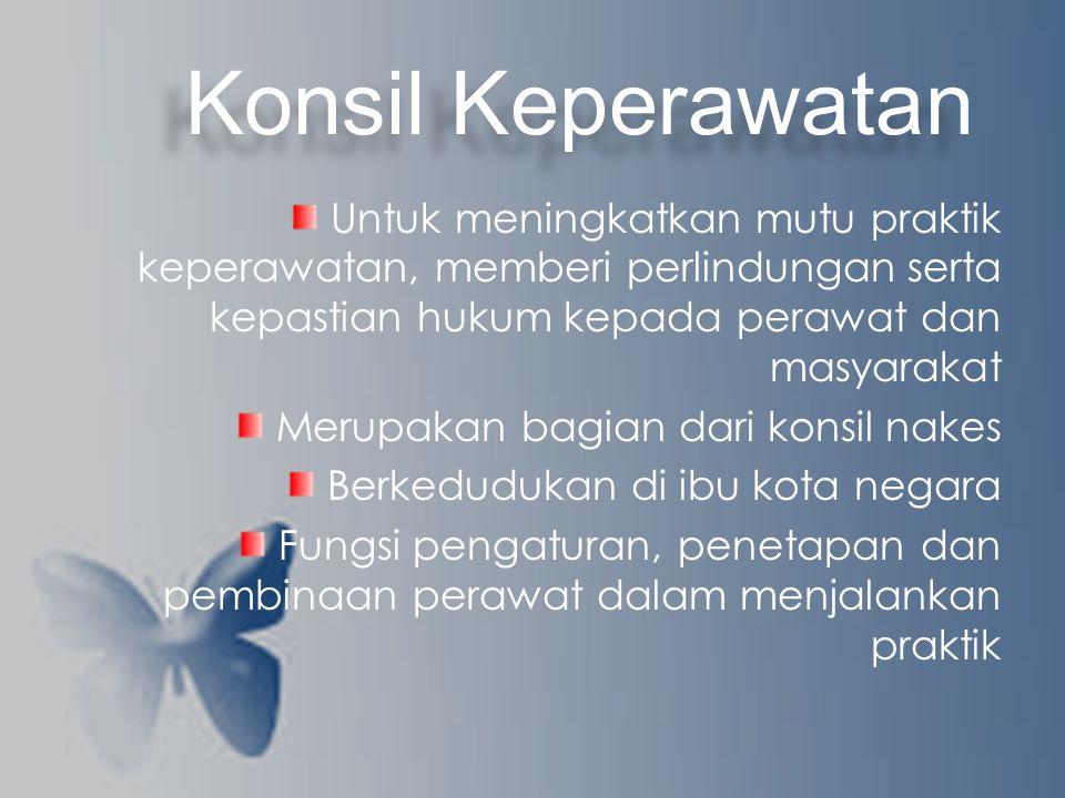 Untuk meningkatkan mutu praktik keperawatan, memberi perlindungan serta kepastian hukum kepada perawat dan masyarakat Merupakan bagian dari konsil nakes Berkedudukan di ibu kota negara Fungsi pengaturan, penetapan dan pembinaan perawat dalam menjalankan praktik Konsil Keperawatan
