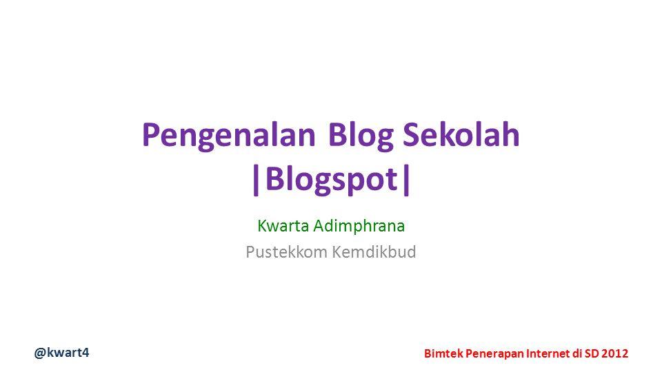 @kwart4 Bimtek Penerapan Internet di SD 2012 Pengenalan Blog Sekolah |Blogspot| Kwarta Adimphrana Pustekkom Kemdikbud