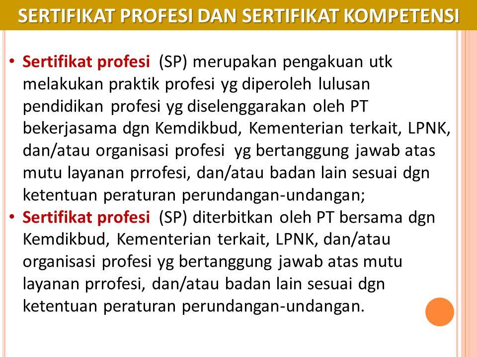 SERTIFIKAT PROFESI DAN SERTIFIKAT KOMPETENSI Sertifikat profesi (SP) merupakan pengakuan utk melakukan praktik profesi yg diperoleh lulusan pendidikan