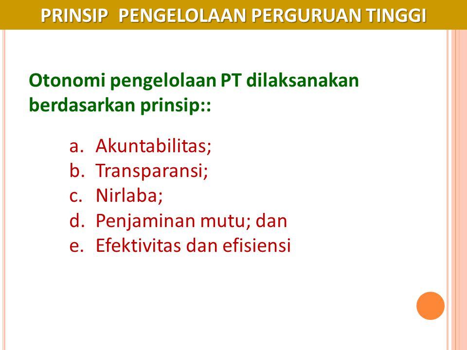 PRINSIP PENGELOLAAN PERGURUAN TINGGI Otonomi pengelolaan PT dilaksanakan berdasarkan prinsip:: a.Akuntabilitas; b.Transparansi; c.Nirlaba; d.Penjamina