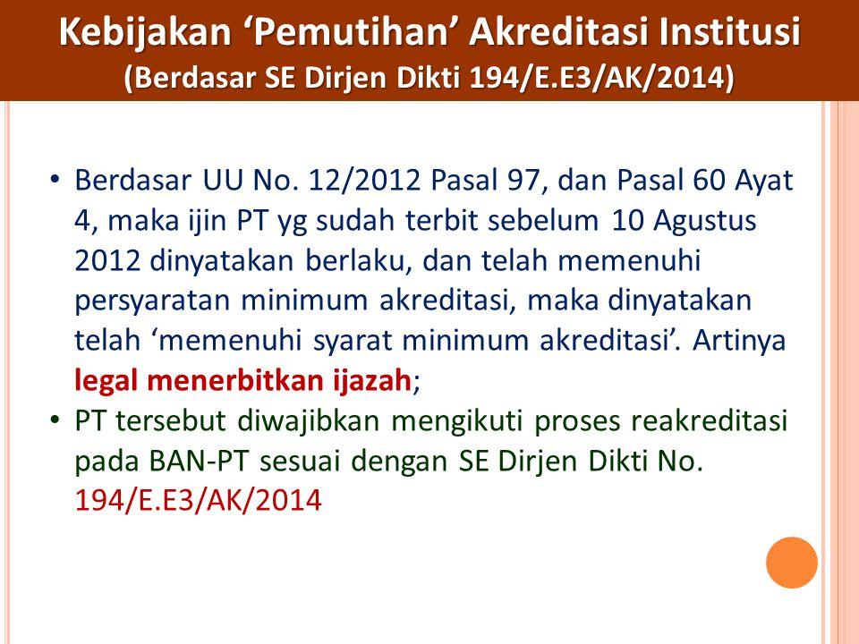 Kebijakan 'Pemutihan' Akreditasi Institusi (Berdasar SE Dirjen Dikti 194/E.E3/AK/2014) Berdasar UU No. 12/2012 Pasal 97, dan Pasal 60 Ayat 4, maka iji