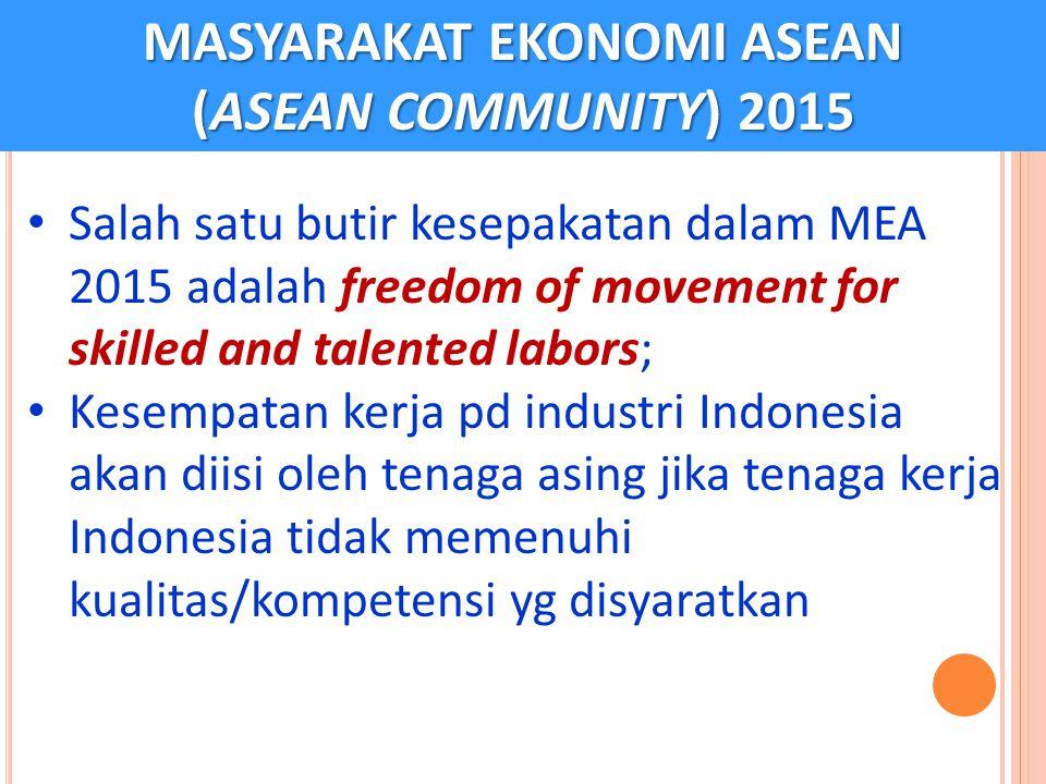 Salah satu butir kesepakatan dalam MEA 2015 adalah freedom of movement for skilled and talented labors; Kesempatan kerja pd industri Indonesia akan di