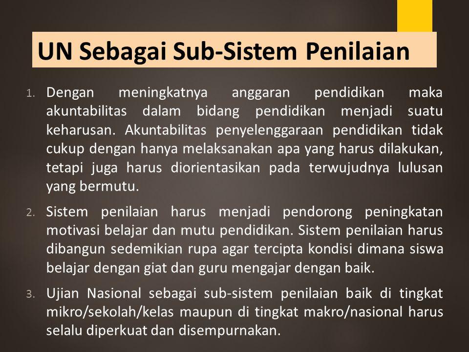 UN Sebagai Sub-Sistem Penilaian 1. Dengan meningkatnya anggaran pendidikan maka akuntabilitas dalam bidang pendidikan menjadi suatu keharusan. Akuntab