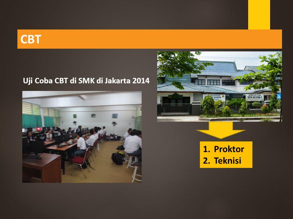 CBT 1.Proktor 2.Teknisi Uji Coba CBT di SMK di Jakarta 2014