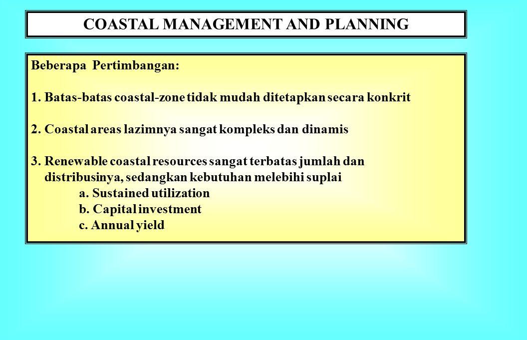 DEFINISI, KONSEP & PRINSIP-PRINSIP Coastal Management and Planning (CMP): Pengelolaan sumberdaya dan ekosistemnya melalui perencanaan untuk memaksimumkan manfaat di dalam batas daya dukung lingkungan guna keberlanjutan fungsi manfaat.