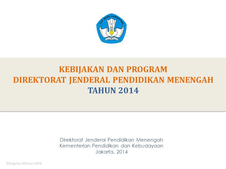 KEBIJAKAN DAN PROGRAM DIREKTORAT JENDERAL PENDIDIKAN MENENGAH TAHUN 2014 Direktorat Jenderal Pendidikan Menengah Kementerian Pendidikan dan Kebudayaan