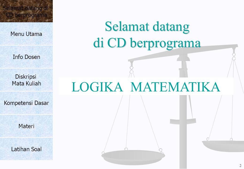 Selamat datang di CD berprograma LOGIKA MATEMATIKA Selamat datang di CD berprograma Menu Utama Info Dosen Diskripsi Mata Kuliah Kompetensi Dasar Mater
