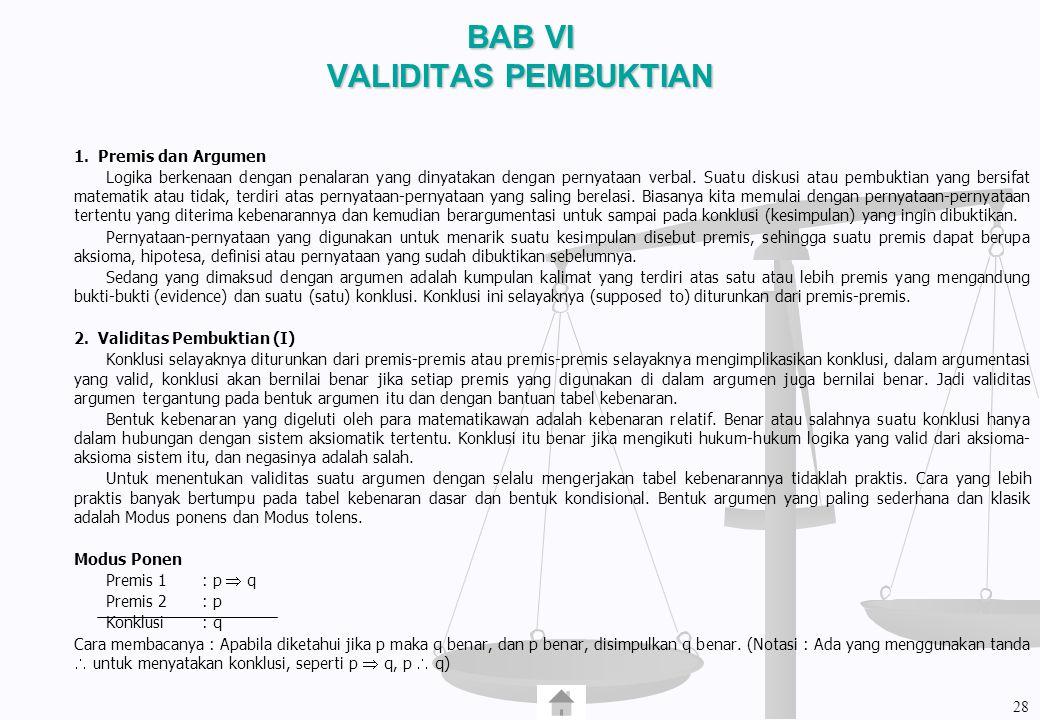 BAB VI VALIDITAS PEMBUKTIAN 1. Premis dan Argumen Logika berkenaan dengan penalaran yang dinyatakan dengan pernyataan verbal. Suatu diskusi atau pembu