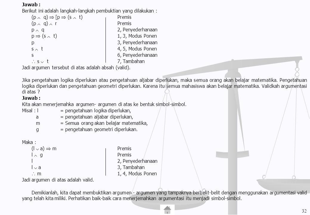 Jawab : Berikut ini adalah langkah-langkah pembuktian yang dilakukan : (p  q)  [p  (s  t) Premis (p  q)  r Premis p  q 2, Penyederhanaan p  (s