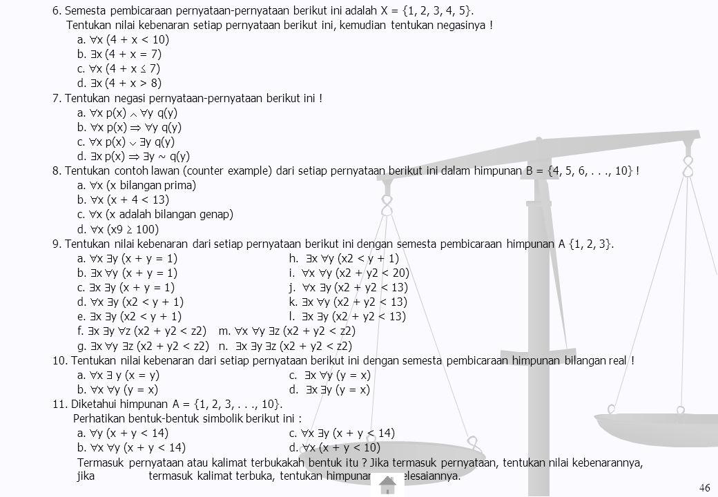 6. Semesta pembicaraan pernyataan-pernyataan berikut ini adalah X = {1, 2, 3, 4, 5}. Tentukan nilai kebenaran setiap pernyataan berikut ini, kemudian