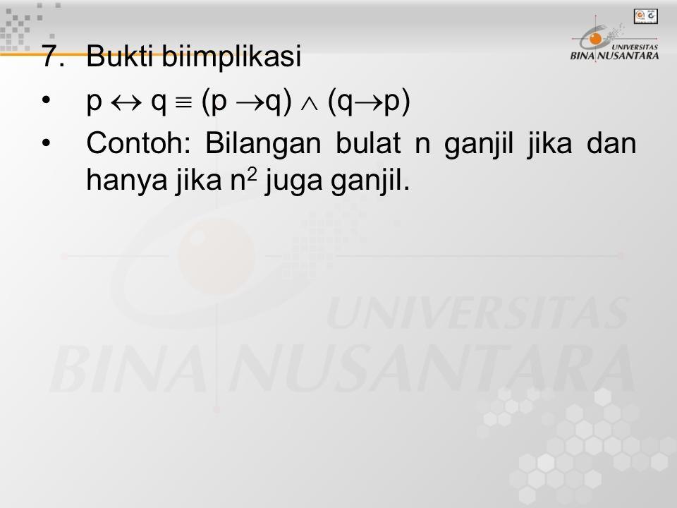 8.Bukti ekuivalensi Untuk membuktikan p 1, p 2, p 3, …, p n adalah ekuivalen, buktikan implikasi p 1  p 2, p 2  p 3, p 3  p 4, …., p n  p 1.
