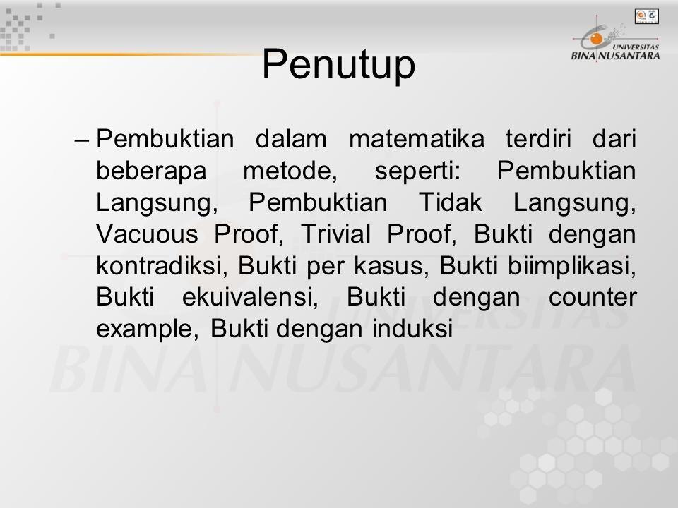 Penutup –Pembuktian dalam matematika terdiri dari beberapa metode, seperti: Pembuktian Langsung, Pembuktian Tidak Langsung, Vacuous Proof, Trivial Pro