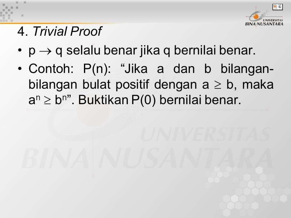 "4. Trivial Proof p  q selalu benar jika q bernilai benar. Contoh: P(n): ""Jika a dan b bilangan- bilangan bulat positif dengan a  b, maka a n  b n """