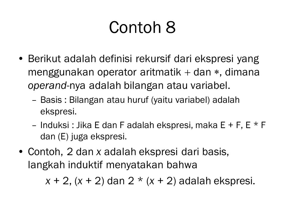 Contoh 8 Berikut adalah definisi rekursif dari ekspresi yang menggunakan operator aritmatik  dan , dimana operand-nya adalah bilangan atau variabel.