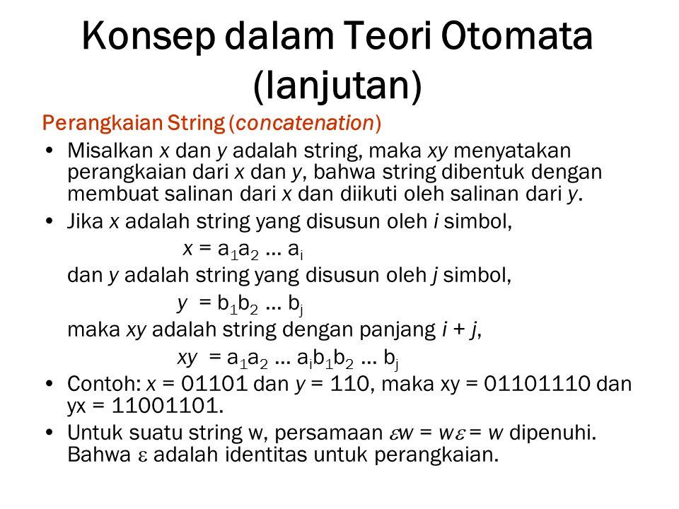 Konsep dalam Teori Otomata (lanjutan) Perangkaian String (concatenation) Misalkan x dan y adalah string, maka xy menyatakan perangkaian dari x dan y,