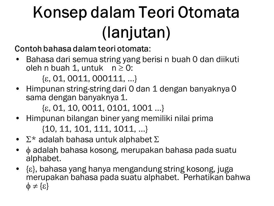 Konsep dalam Teori Otomata (lanjutan) Contoh bahasa dalam teori otomata: Bahasa dari semua string yang berisi n buah 0 dan diikuti oleh n buah 1, untu