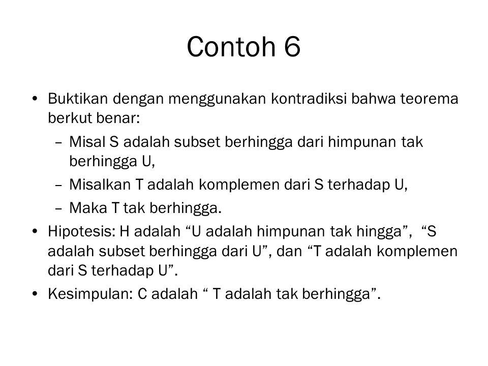 Contoh 6 (Lanjutan) Bukti dengan kontradiksi: Dengan menggunakan kontradiksi, kita asumsikan bukan C yaitu asumsikan bahwa T adalah berhingga.