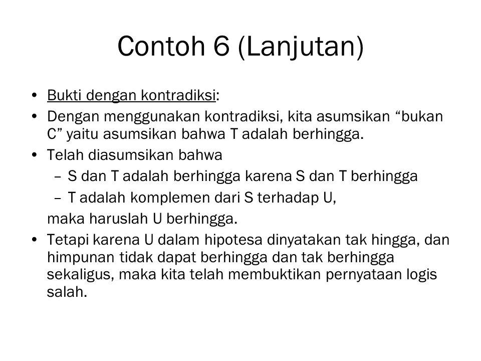 """Contoh 6 (Lanjutan) Bukti dengan kontradiksi: Dengan menggunakan kontradiksi, kita asumsikan """"bukan C"""" yaitu asumsikan bahwa T adalah berhingga. Telah"""