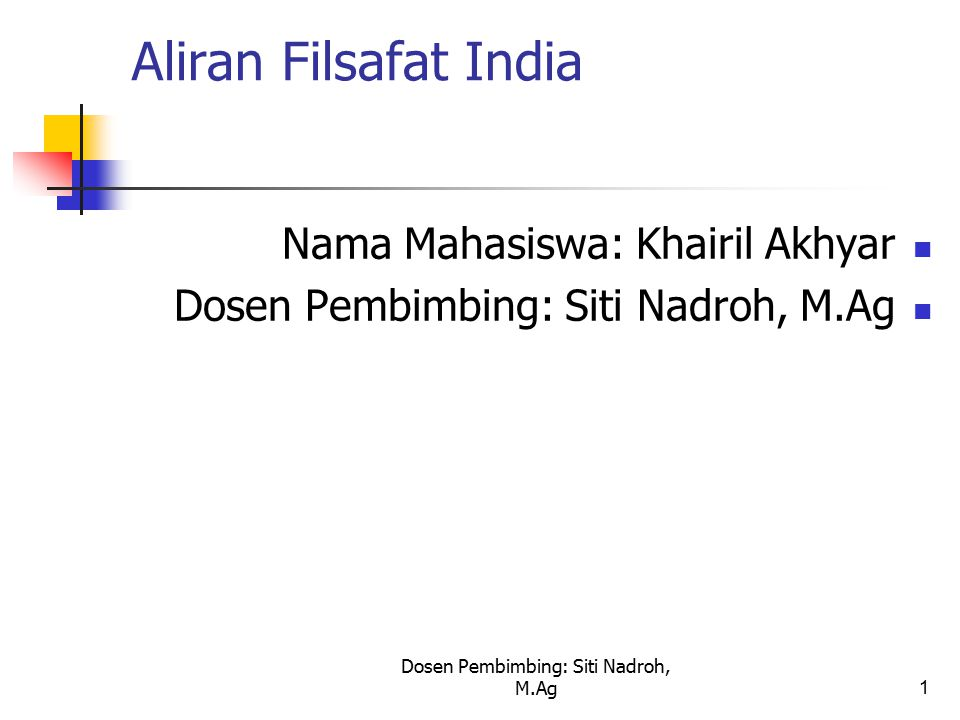 Dosen Pembimbing: Siti Nadroh, M.Ag1 Aliran Filsafat India Nama Mahasiswa: Khairil Akhyar Dosen Pembimbing: Siti Nadroh, M.Ag