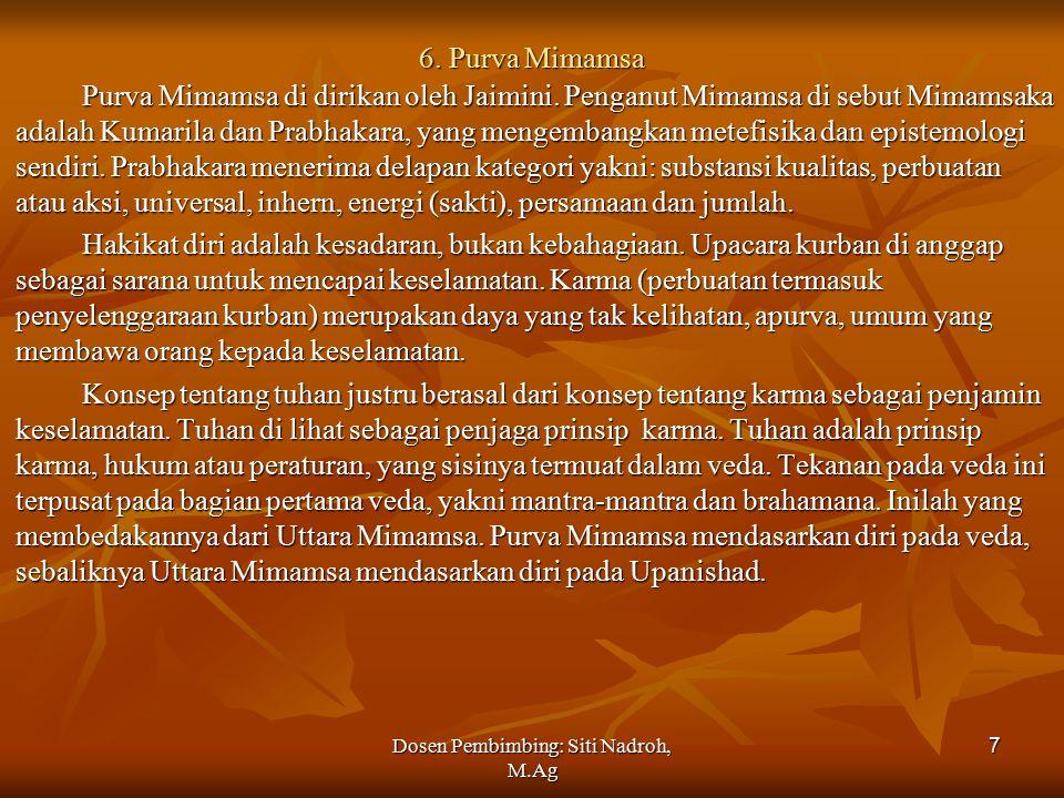 Dosen Pembimbing: Siti Nadroh, M.Ag 7 6.Purva Mimamsa Purva Mimamsa di dirikan oleh Jaimini.