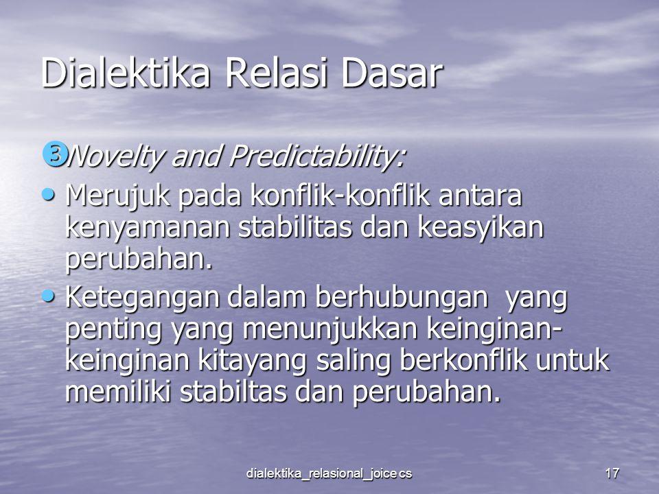 dialektika_relasional_joice cs17 Dialektika Relasi Dasar  Novelty and Predictability: Merujuk pada konflik-konflik antara kenyamanan stabilitas dan k