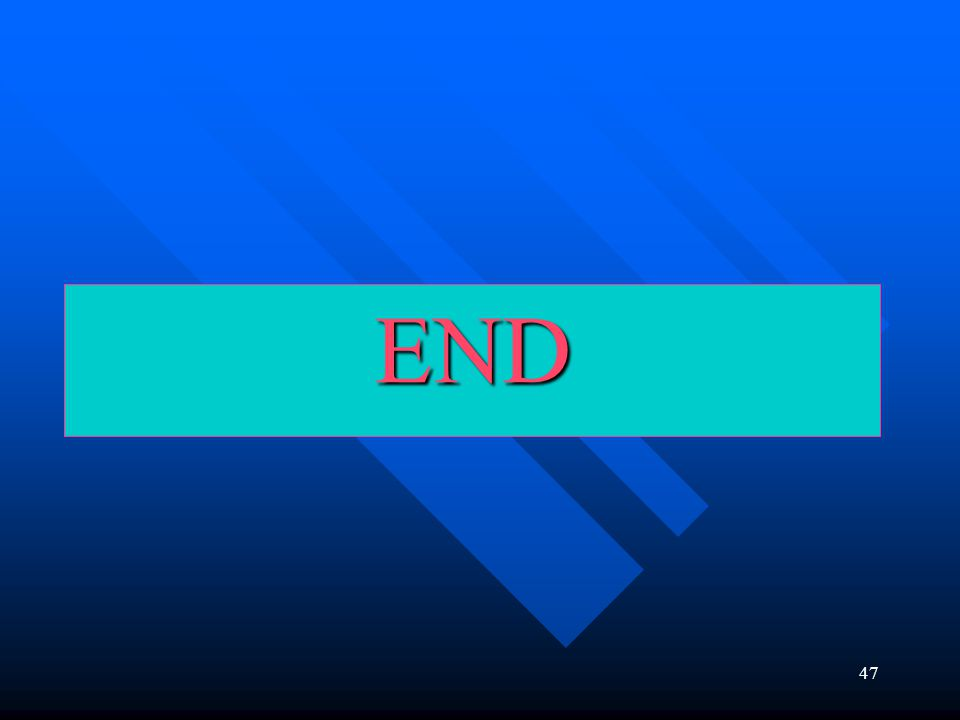 47 END