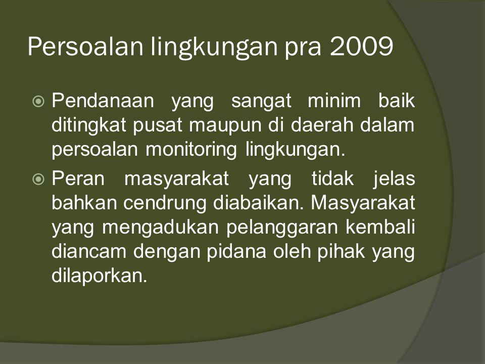 Persoalan lingkungan pra 2009  Undang-Undang No 23 Tahun 1997 tentang lingkungan hidup dianggap tidak mampu mengatasi persoalan lingkunagn  Pemahama