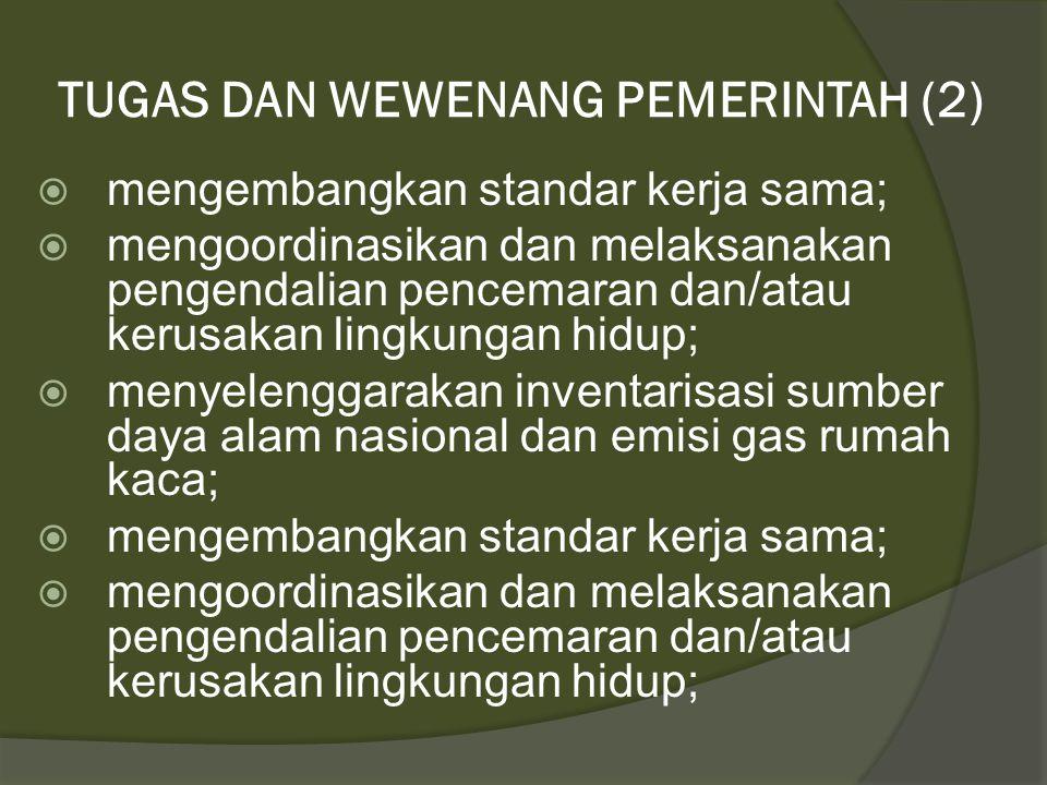 TUGAS & WEWENANG PEMERINTAH : Dalam perlindungan dan pengelolaan lingkungan hidup, Pemerintah bertugas dan berwenang:  menetapkan kebijakan nasional;